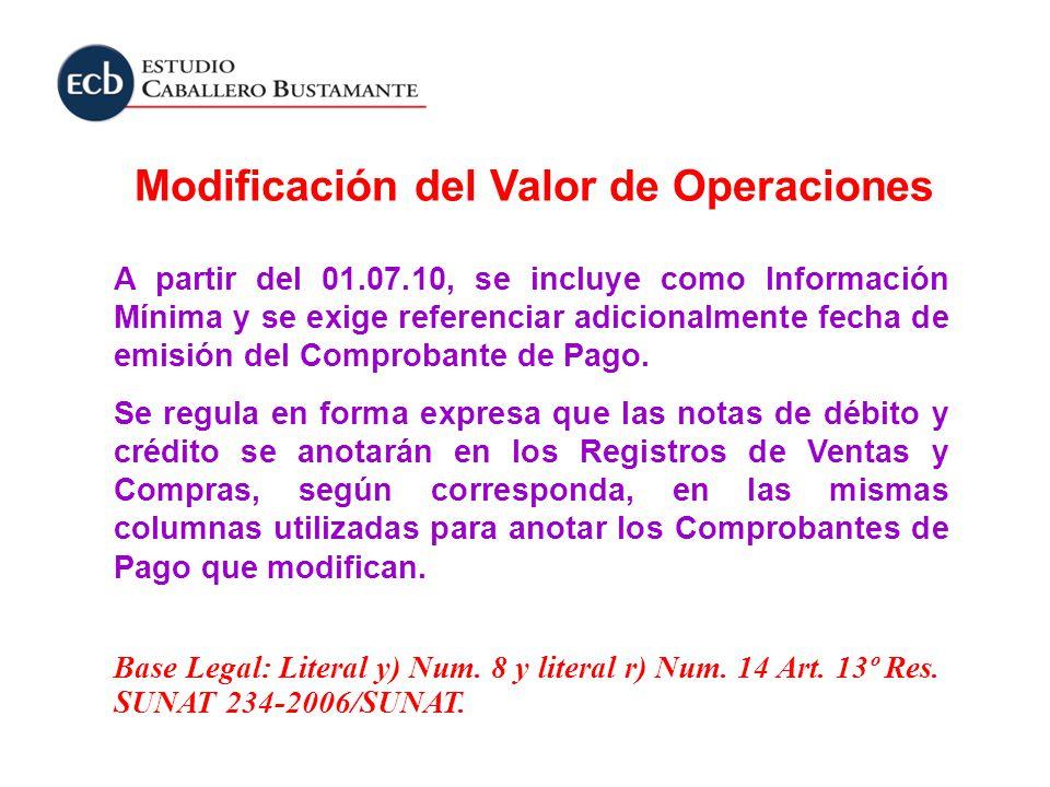 Modificación del Valor de Operaciones A partir del 01.07.10, se incluye como Información Mínima y se exige referenciar adicionalmente fecha de emisión