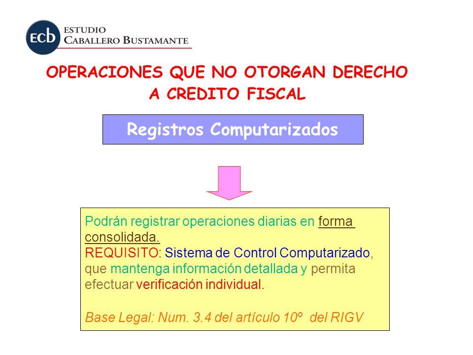 OPERACIONES QUE NO OTORGAN DERECHO A CREDITO FISCAL Registros Computarizados Podrán registrar operaciones diarias en forma consolidada. REQUISITO: Sis
