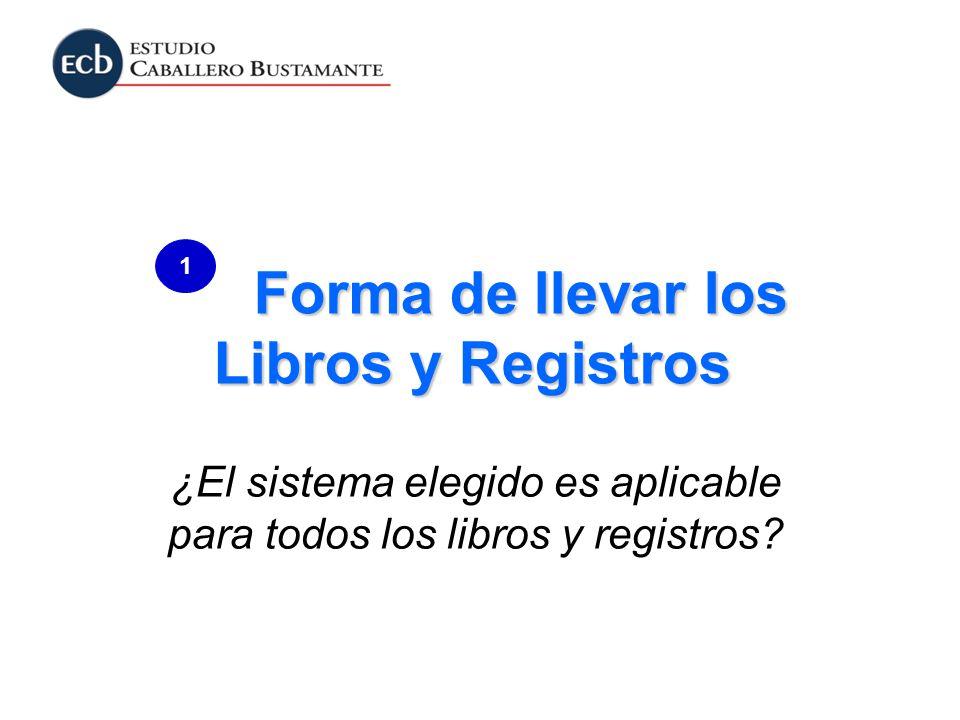 Forma de llevar los Libros y Registros ¿El sistema elegido es aplicable para todos los libros y registros? 1
