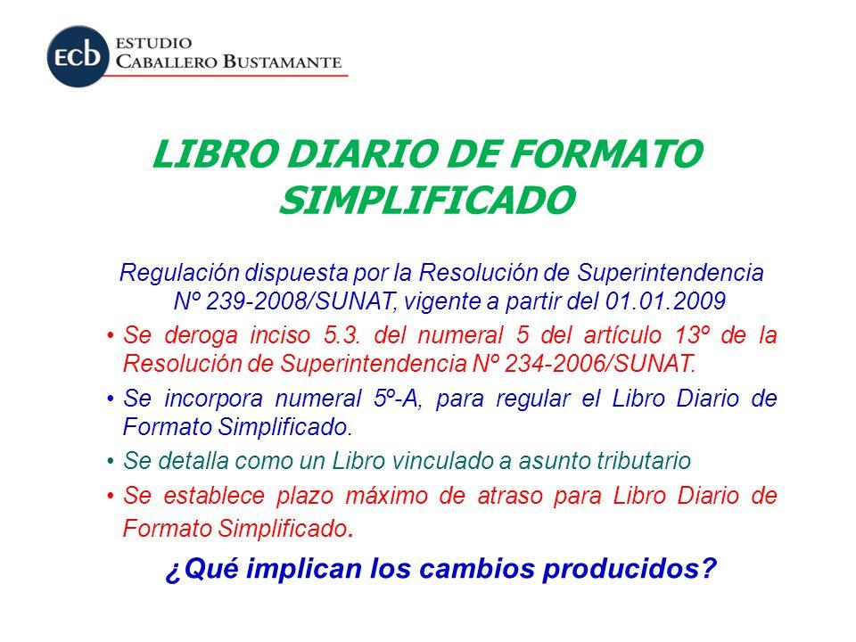 LIBRO DIARIO DE FORMATO SIMPLIFICADO Regulación dispuesta por la Resolución de Superintendencia Nº 239-2008/SUNAT, vigente a partir del 01.01.2009 Se