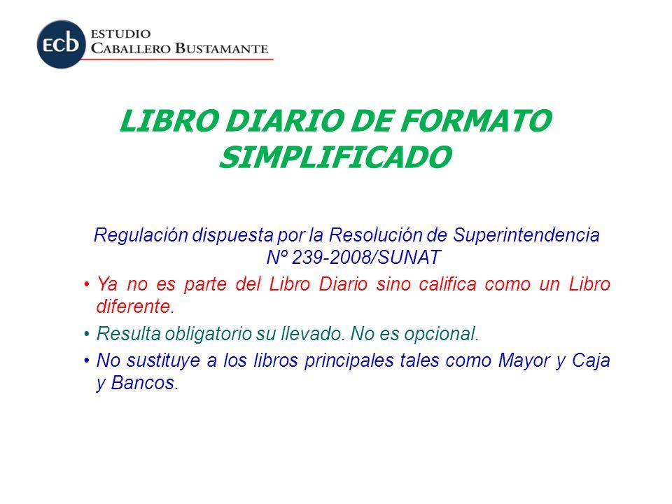 LIBRO DIARIO DE FORMATO SIMPLIFICADO Regulación dispuesta por la Resolución de Superintendencia Nº 239-2008/SUNAT Ya no es parte del Libro Diario sino