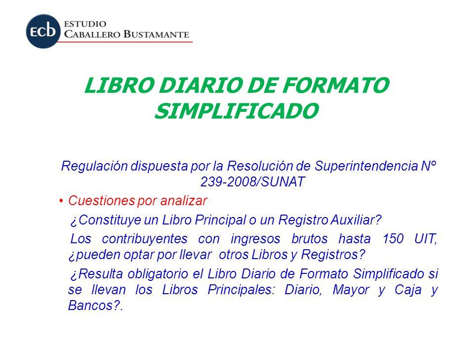 LIBRO DIARIO DE FORMATO SIMPLIFICADO Regulación dispuesta por la Resolución de Superintendencia Nº 239-2008/SUNAT Cuestiones por analizar ¿Constituye