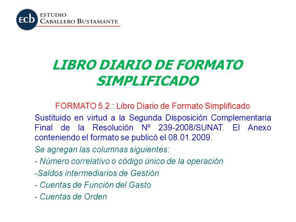 LIBRO DIARIO DE FORMATO SIMPLIFICADO FORMATO 5.2.: Libro Diario de Formato Simplificado Sustituido en virtud a la Segunda Disposición Complementaria F