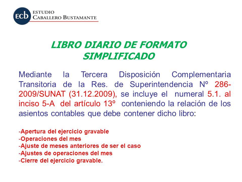 LIBRO DIARIO DE FORMATO SIMPLIFICADO Mediante la Tercera Disposición Complementaria Transitoria de la Res. de Superintendencia Nº 286- 2009/SUNAT (31.
