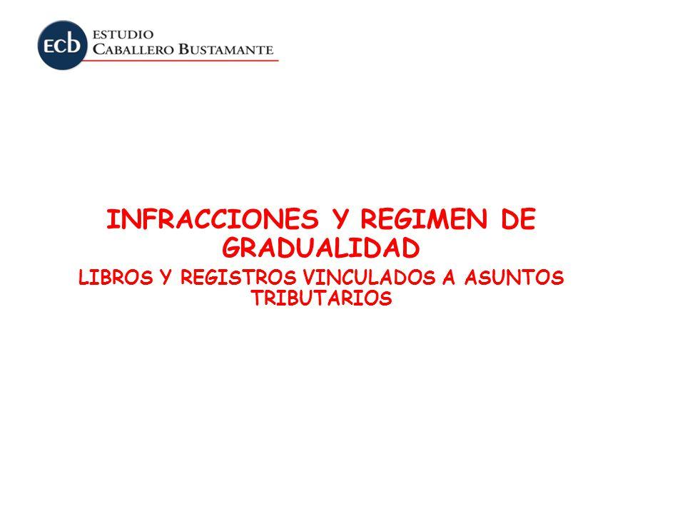 INFRACCIONES Y REGIMEN DE GRADUALIDAD LIBROS Y REGISTROS VINCULADOS A ASUNTOS TRIBUTARIOS