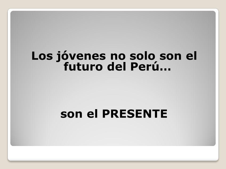 Los jóvenes no solo son el futuro del Perú… son el PRESENTE