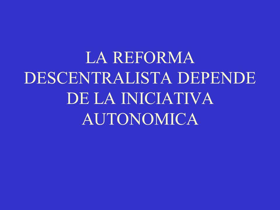 LA REFORMA DESCENTRALISTA DEPENDE DE LA INICIATIVA AUTONOMICA