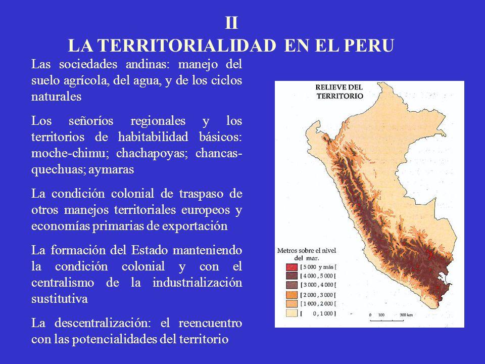 II LA TERRITORIALIDAD EN EL PERU Las sociedades andinas: manejo del suelo agrícola, del agua, y de los ciclos naturales Los señoríos regionales y los