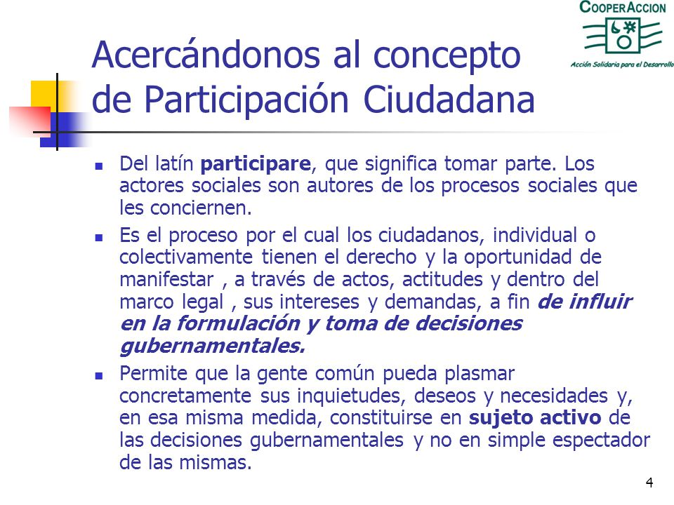 4 Acercándonos al concepto de Participación Ciudadana Del latín participare, que significa tomar parte.