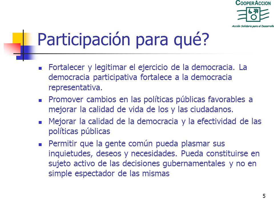 5 Participación para qué.Fortalecer y legitimar el ejercicio de la democracia.