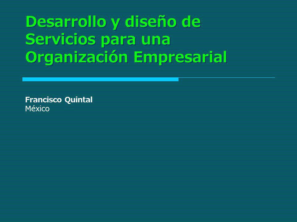Desarrollo y diseño de Servicios para una Organización Empresarial Francisco Quintal México