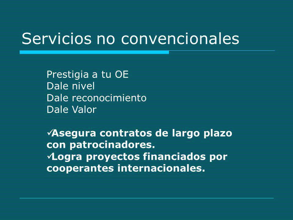 Servicios no convencionales Prestigia a tu OE Dale nivel Dale reconocimiento Dale Valor Asegura contratos de largo plazo con patrocinadores. Logra pro