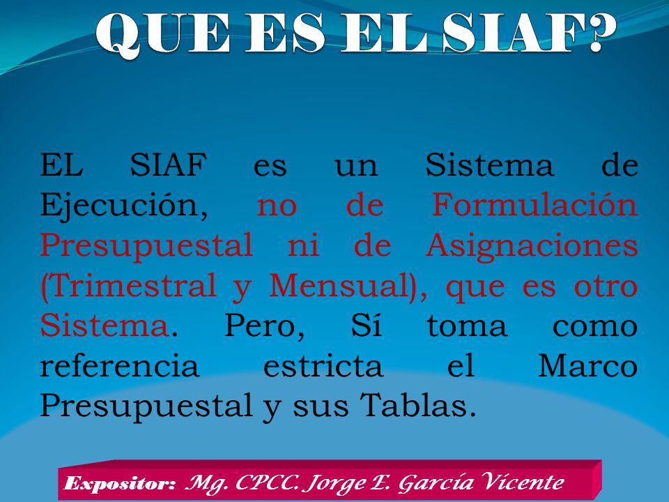 EL SIAF es un Sistema de Ejecución, no de Formulación Presupuestal ni de Asignaciones (Trimestral y Mensual), que es otro Sistema. Pero, Sí toma como