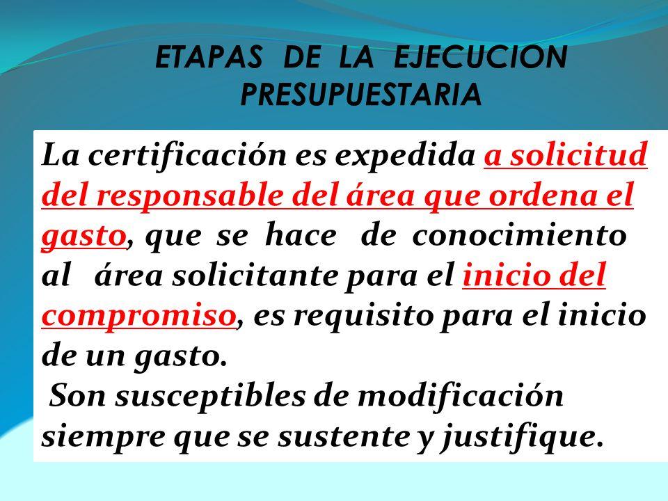 ETAPAS DE LA EJECUCION PRESUPUESTARIA La certificación es expedida a solicitud del responsable del área que ordena el gasto, que se hace de conocimiento al área solicitante para el inicio del compromiso, es requisito para el inicio de un gasto.