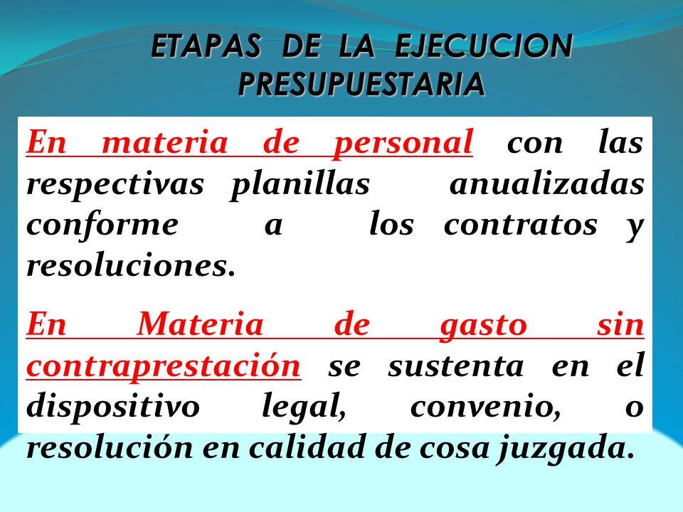 ETAPAS DE LA EJECUCION PRESUPUESTARIA En materia de personal con las respectivas planillas anualizadas conforme a los contratos y resoluciones. En Mat
