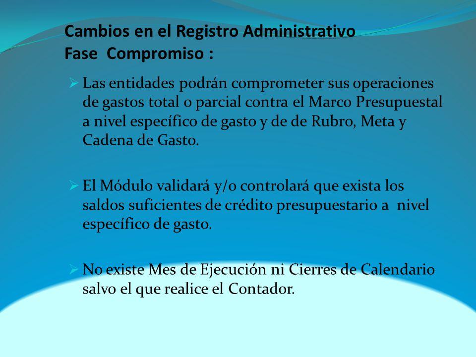 Cambios en el Registro Administrativo Fase Compromiso : Las entidades podrán comprometer sus operaciones de gastos total o parcial contra el Marco Presupuestal a nivel específico de gasto y de de Rubro, Meta y Cadena de Gasto.