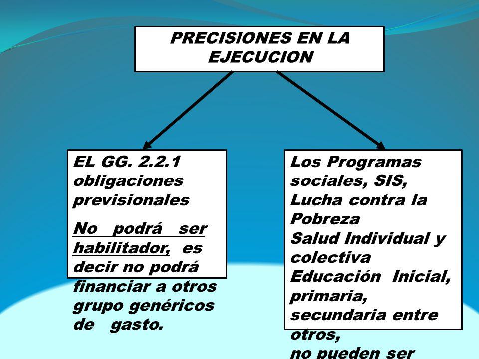PRECISIONES EN LA EJECUCION EL GG. 2.2.1 obligaciones previsionales No podrá ser habilitador, es decir no podrá financiar a otros grupo genéricos de g