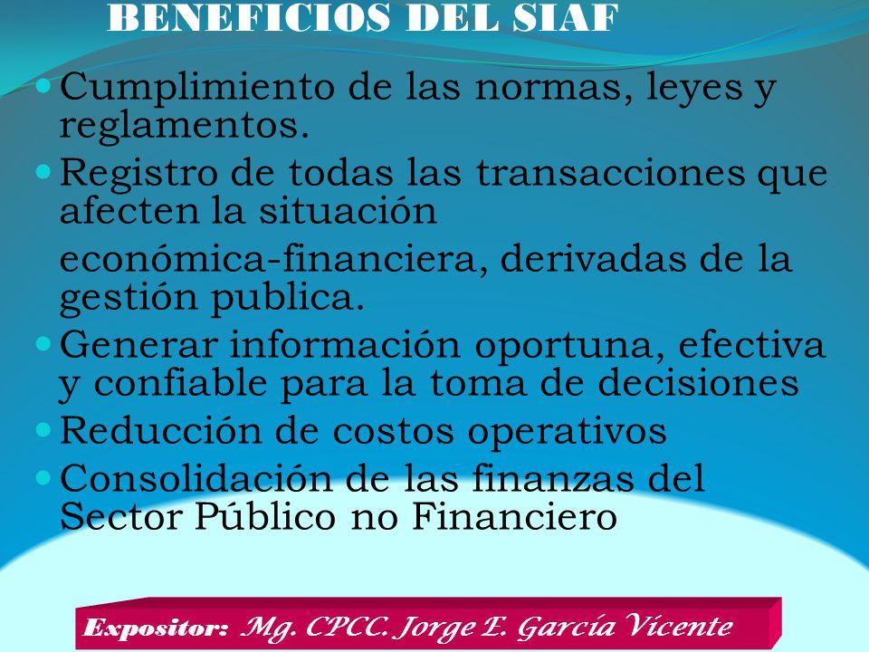 BENEFICIOS DEL SIAF Cumplimiento de las normas, leyes y reglamentos. Registro de todas las transacciones que afecten la situación económica-financiera