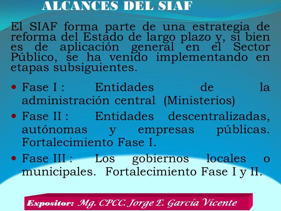 ALCANCES DEL SIAF El SIAF forma parte de una estrategia de reforma del Estado de largo plazo y, si bien es de aplicación general en el Sector Público, se ha venido implementando en etapas subsiguientes.