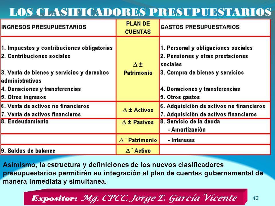 LOS CLASIFICADORES PRESUPUESTARIOS 43 Asimismo, la estructura y definiciones de los nuevos clasificadores presupuestarios permitirán su integración al plan de cuentas gubernamental de manera inmediata y simultanea.