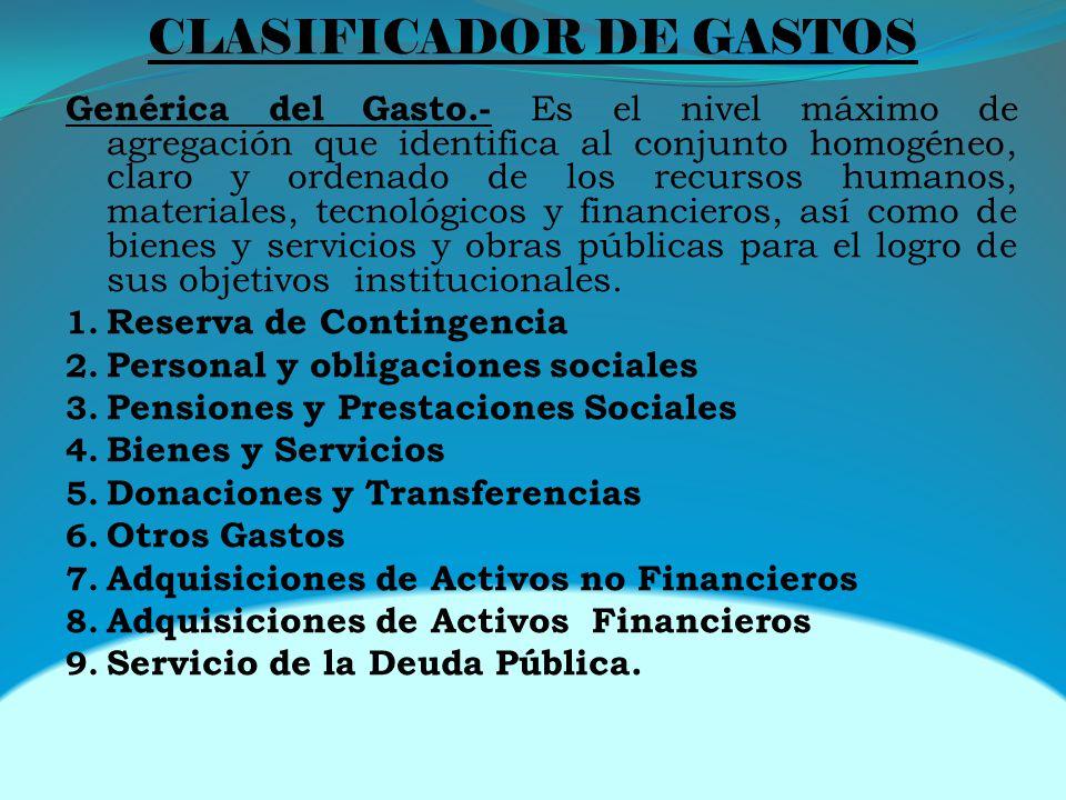 CLASIFICADOR DE GASTOS Genérica del Gasto.- Es el nivel máximo de agregación que identifica al conjunto homogéneo, claro y ordenado de los recursos hu