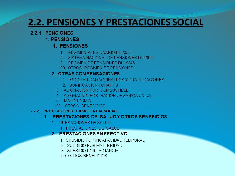 2.2. PENSIONES Y PRESTACIONES SOCIAL 2.2.1 PENSIONES 1. PENSIONES 1. RÉGIMEN PENSIONARIO DL 20530 2. SISTEMA NACIONAL DE PENSIONES DL 19990 3. RÉGIMEN