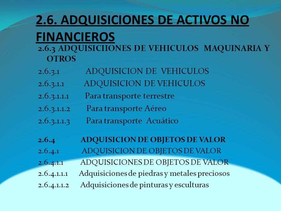 2.6. ADQUISICIONES DE ACTIVOS NO FINANCIEROS 2.6.3 ADQUISICIIONES DE VEHICULOS MAQUINARIA Y OTROS 2.6.3.1 ADQUISICION DE VEHICULOS 2.6.3.1.1 ADQUISICI