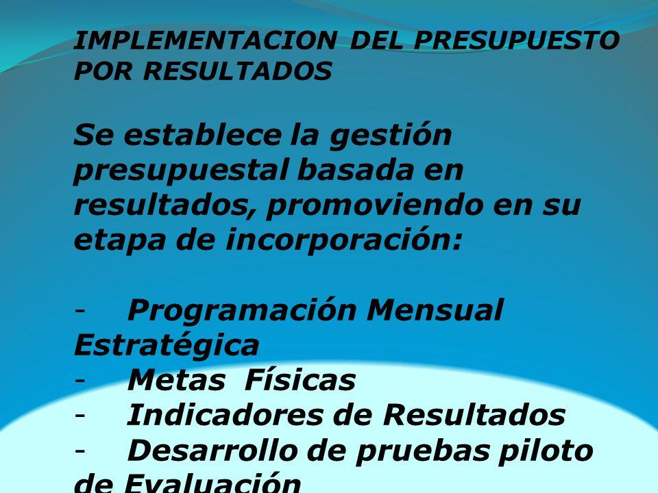 IMPLEMENTACION DEL PRESUPUESTO POR RESULTADOS Se establece la gestión presupuestal basada en resultados, promoviendo en su etapa de incorporación: - P