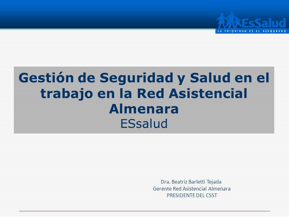 Gestión de Seguridad y Salud en el trabajo en la Red Asistencial Almenara ESsalud Dra. Beatriz Barletti Tejada Gerente Red Asistencial Almenara PRESID