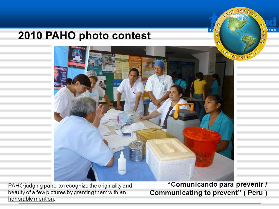 2010 PAHO photo contest Comunicando para prevenir / Communicating to prevent ( Peru ) PAHO judging panel to recognize the originality and beauty of a