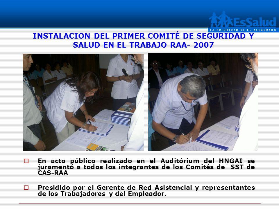 INSTALACION DEL PRIMER COMITÉ DE SEGURIDAD Y SALUD EN EL TRABAJO RAA- 2007 En acto público realizado en el Auditórium del HNGAI se juramentó a todos l
