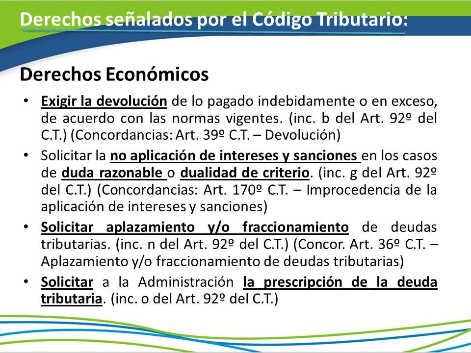 Derechos Económicos Exigir la devolución de lo pagado indebidamente o en exceso, de acuerdo con las normas vigentes. (inc. b del Art. 92º del C.T.) (C