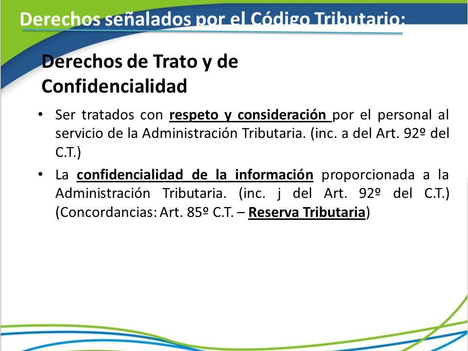 Derechos de Trato y de Confidencialidad Ser tratados con respeto y consideración por el personal al servicio de la Administración Tributaria.