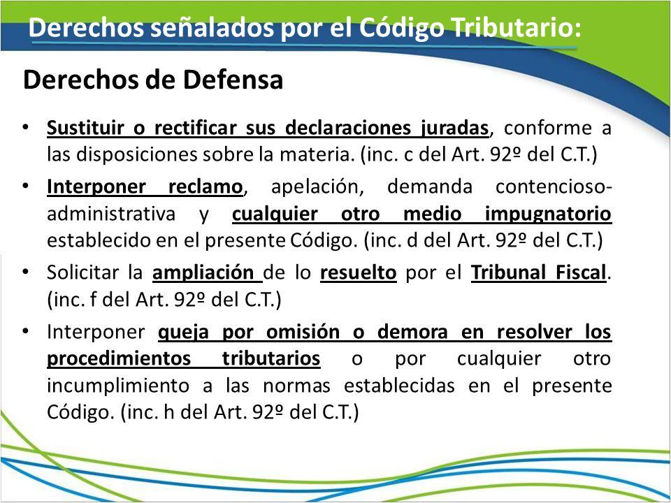Derechos de Defensa Sustituir o rectificar sus declaraciones juradas, conforme a las disposiciones sobre la materia. (inc. c del Art. 92º del C.T.) In