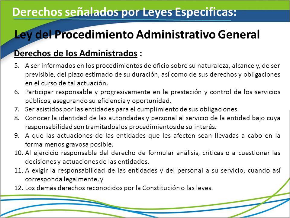 Ley del Procedimiento Administrativo General Derechos señalados por Leyes Especificas: Derechos de los Administrados : 5.A ser informados en los proce