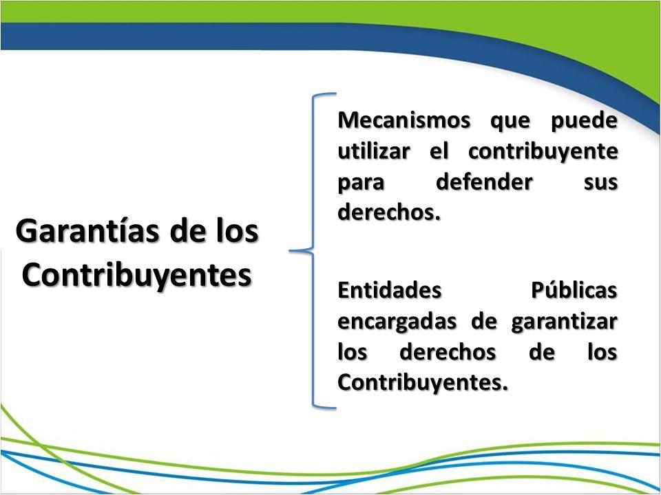 Mecanismos que puede utilizar el contribuyente para defender sus derechos. Entidades Públicas encargadas de garantizar los derechos de los Contribuyen