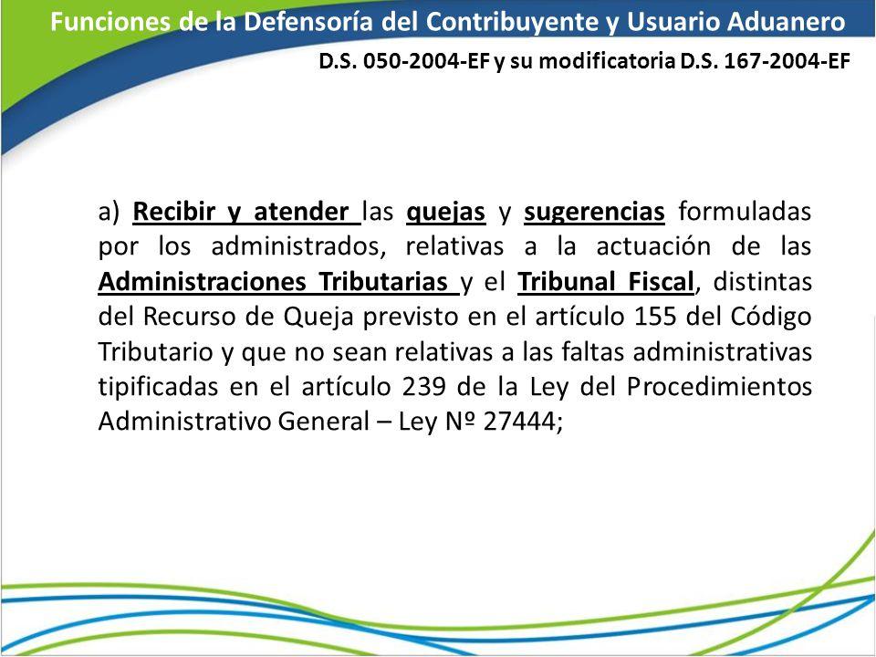a) Recibir y atender las quejas y sugerencias formuladas por los administrados, relativas a la actuación de las Administraciones Tributarias y el Trib