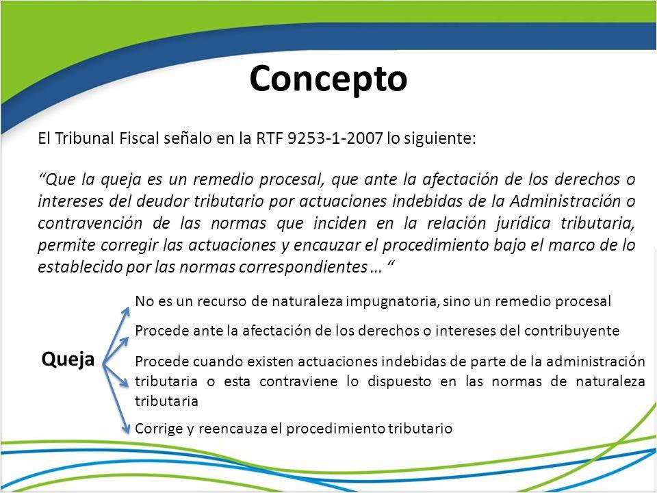 Concepto El Tribunal Fiscal señalo en la RTF 9253-1-2007 lo siguiente: Que la queja es un remedio procesal, que ante la afectación de los derechos o i