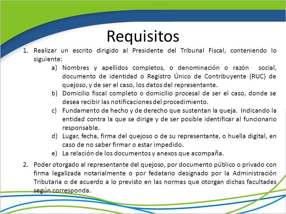 Requisitos 1.Realizar un escrito dirigido al Presidente del Tribunal Fiscal, conteniendo lo siguiente: a)Nombres y apellidos completos, o denominación
