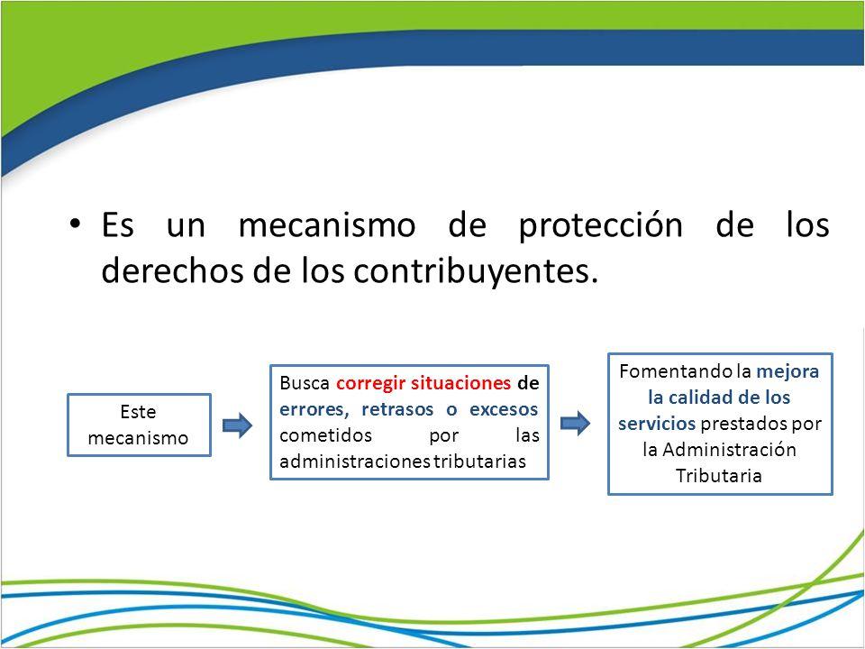 Es un mecanismo de protección de los derechos de los contribuyentes. Busca corregir situaciones de errores, retrasos o excesos cometidos por las admin