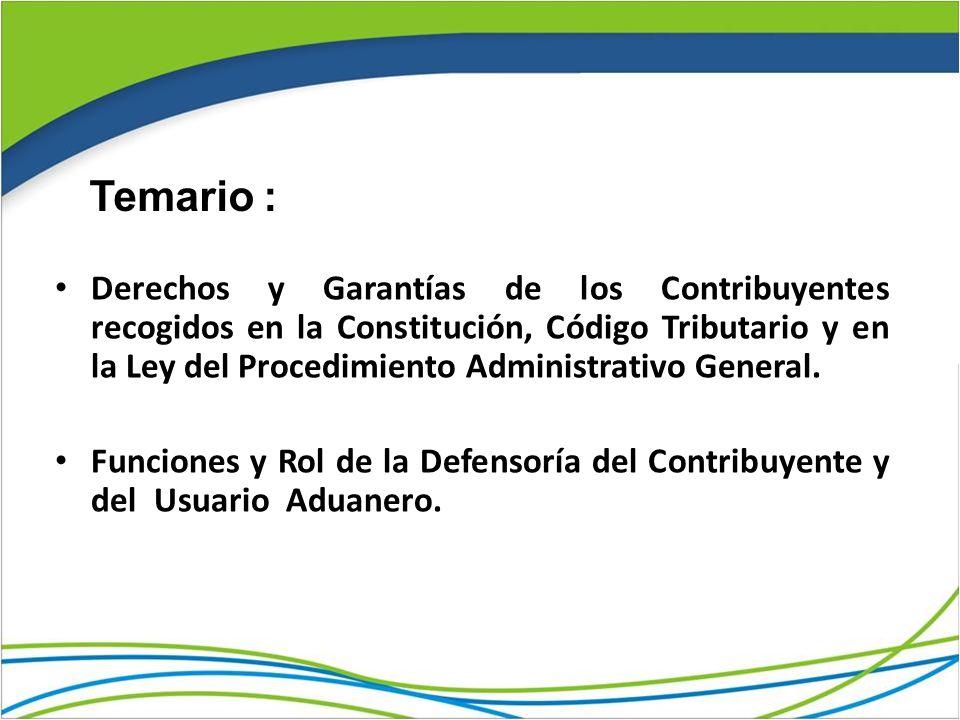 Derechos y Garantías de los Contribuyentes recogidos en la Constitución, Código Tributario y en la Ley del Procedimiento Administrativo General.