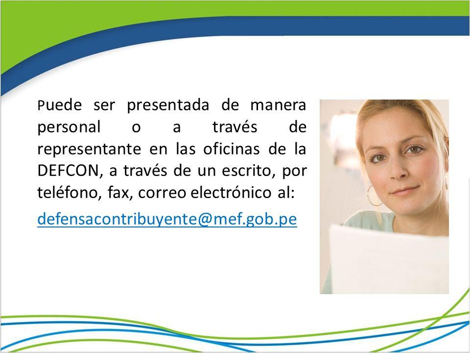 P uede ser presentada de manera personal o a través de representante en las oficinas de la DEFCON, a través de un escrito, por teléfono, fax, correo e