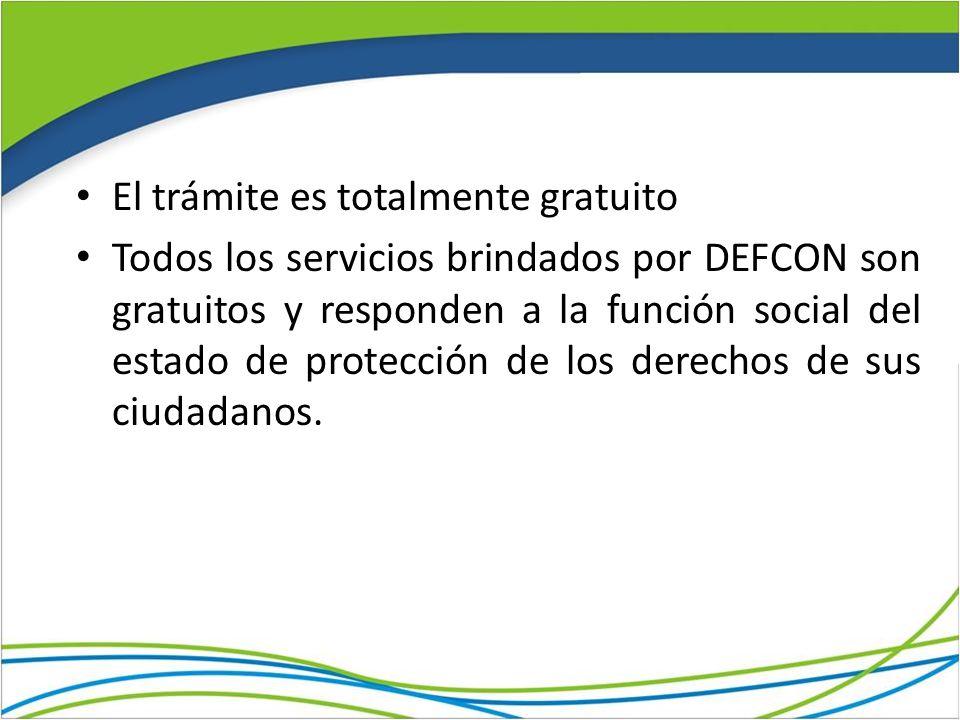 El trámite es totalmente gratuito Todos los servicios brindados por DEFCON son gratuitos y responden a la función social del estado de protección de los derechos de sus ciudadanos.