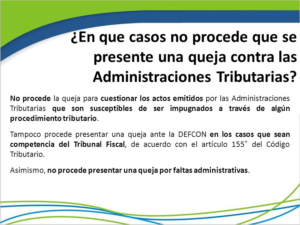 ¿En que casos no procede que se presente una queja contra las Administraciones Tributarias? No procede la queja para cuestionar los actos emitidos por