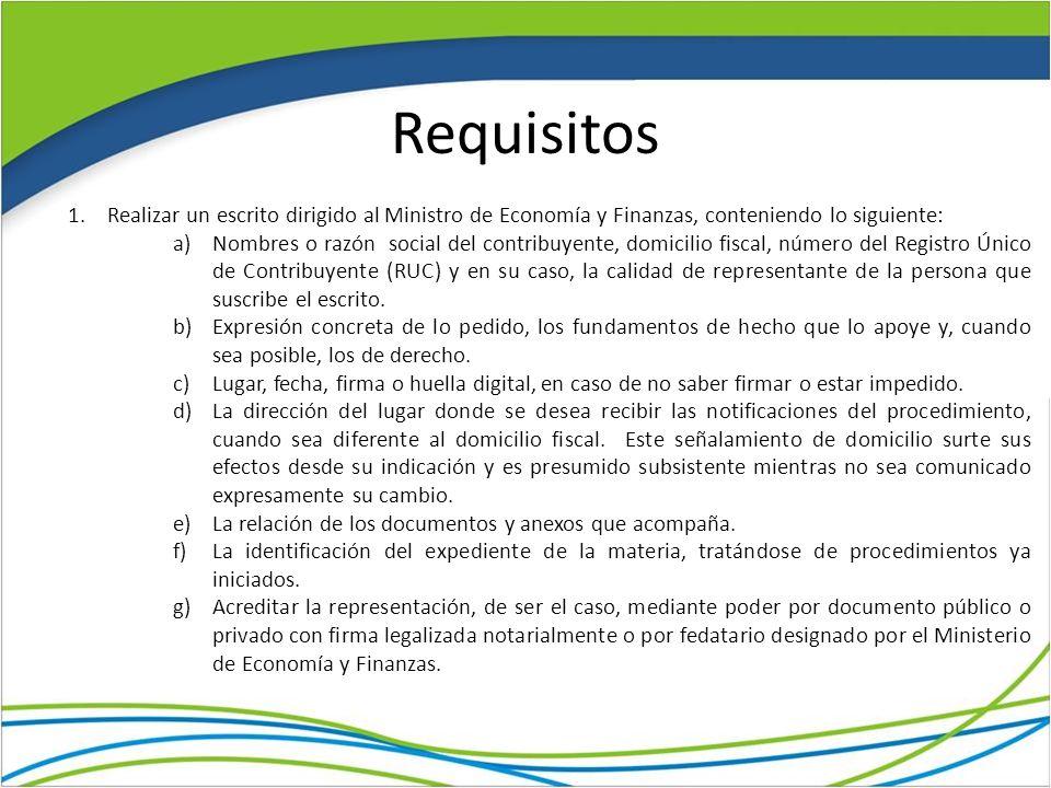 Requisitos 1.Realizar un escrito dirigido al Ministro de Economía y Finanzas, conteniendo lo siguiente: a)Nombres o razón social del contribuyente, do