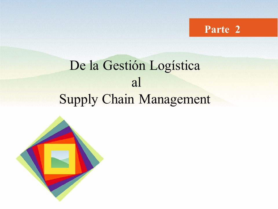 Parte 2 De la Gestión Logística al Supply Chain Management