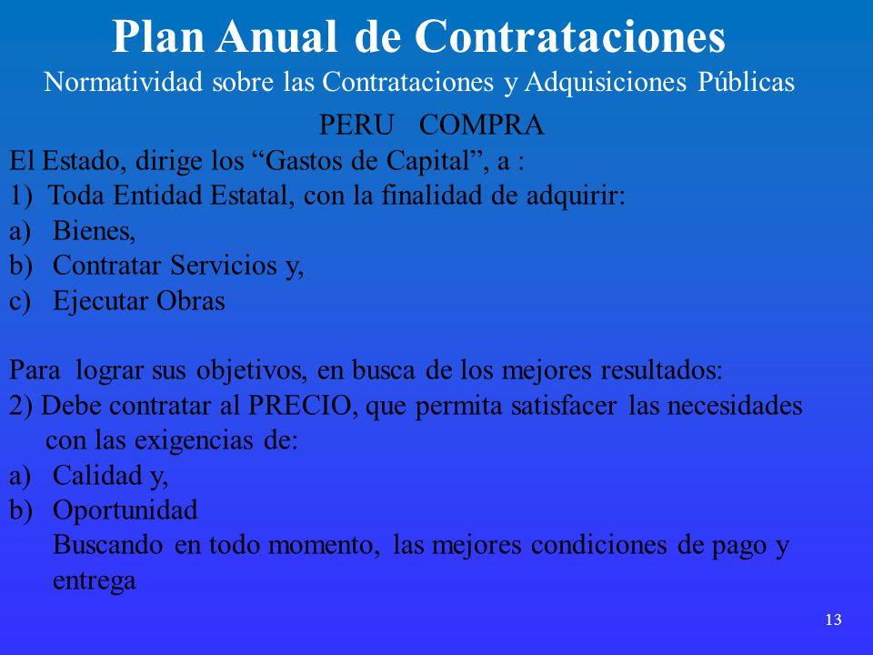 13 Plan Anual de Contrataciones Normatividad sobre las Contrataciones y Adquisiciones Públicas PERU COMPRA El Estado, dirige los Gastos de Capital, a