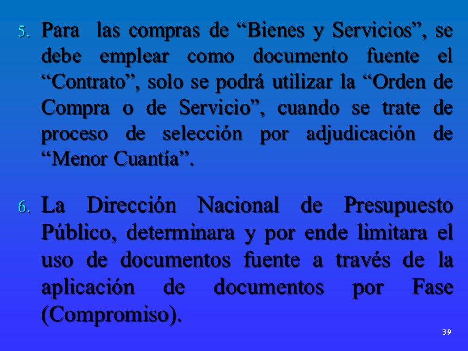 5. Para las compras de Bienes y Servicios, se debe emplear como documento fuente el Contrato, solo se podrá utilizar la Orden de Compra o de Servicio,