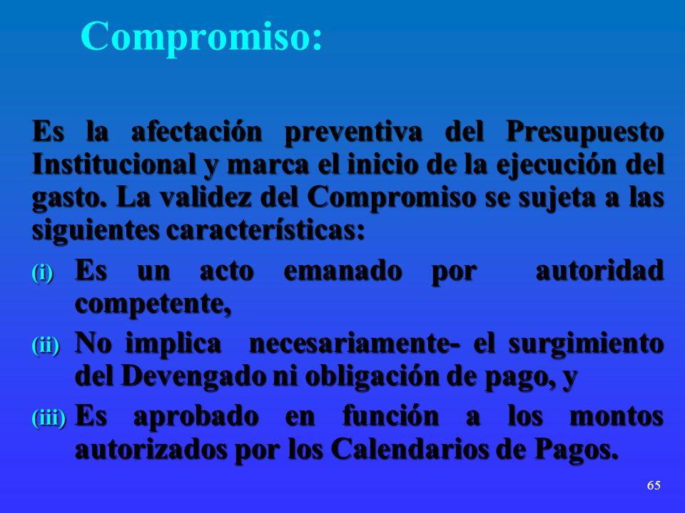 65 Compromiso: Es la afectación preventiva del Presupuesto Institucional y marca el inicio de la ejecución del gasto. La validez del Compromiso se suj