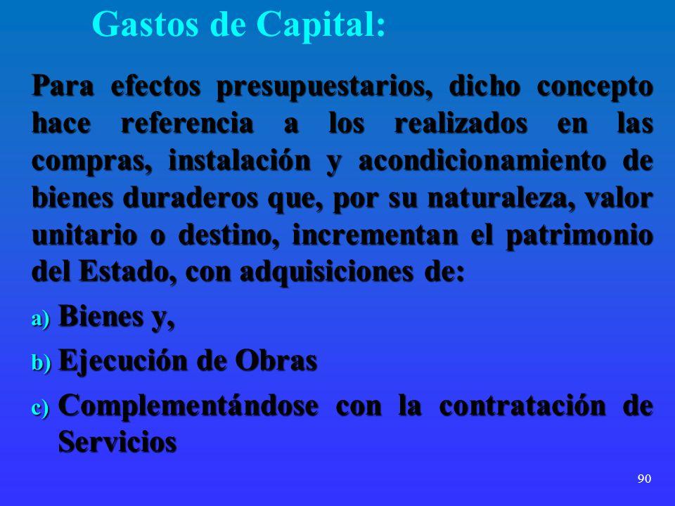 90 Gastos de Capital: Para efectos presupuestarios, dicho concepto hace referencia a los realizados en las compras, instalación y acondicionamiento de